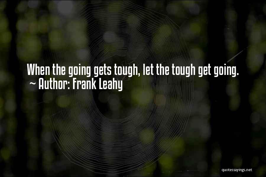 When The Going Gets Tough Quotes By Frank Leahy