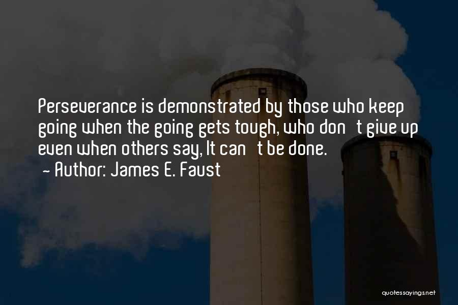 When The Going Gets Tough Quotes By James E. Faust
