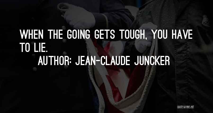 When The Going Gets Tough Quotes By Jean-Claude Juncker