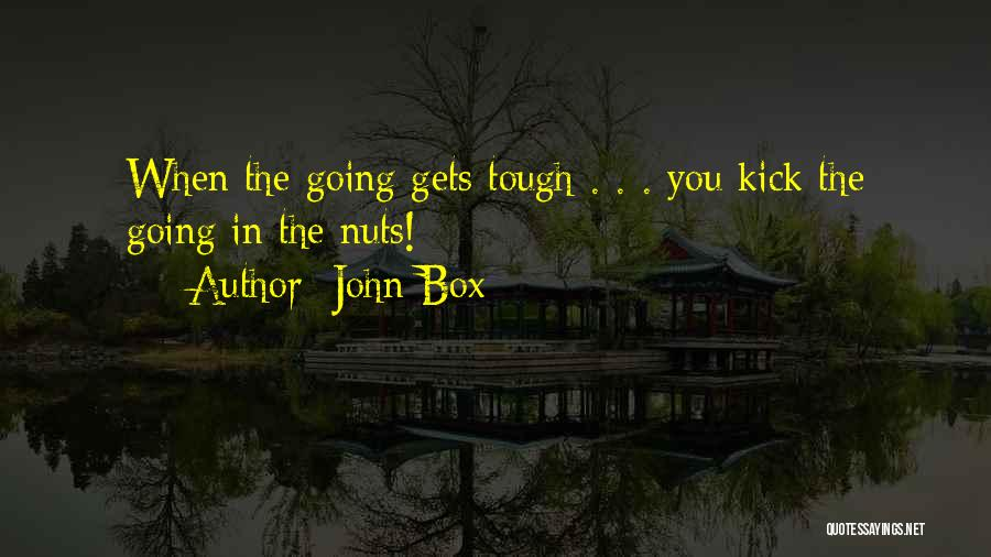When The Going Gets Tough Quotes By John Box