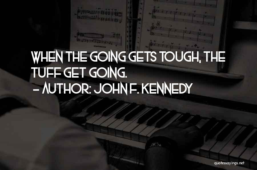 When The Going Gets Tough Quotes By John F. Kennedy