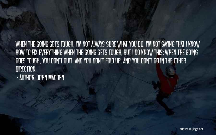When The Going Gets Tough Quotes By John Madden