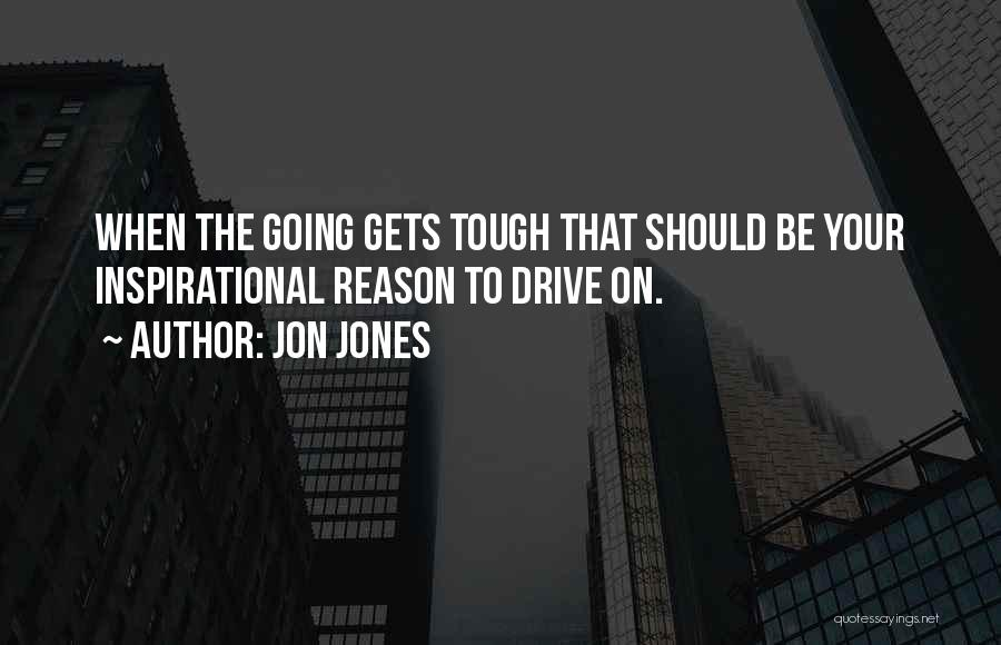 When The Going Gets Tough Quotes By Jon Jones