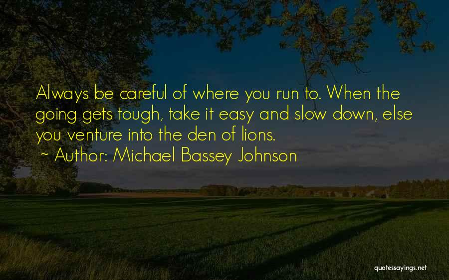 When The Going Gets Tough Quotes By Michael Bassey Johnson