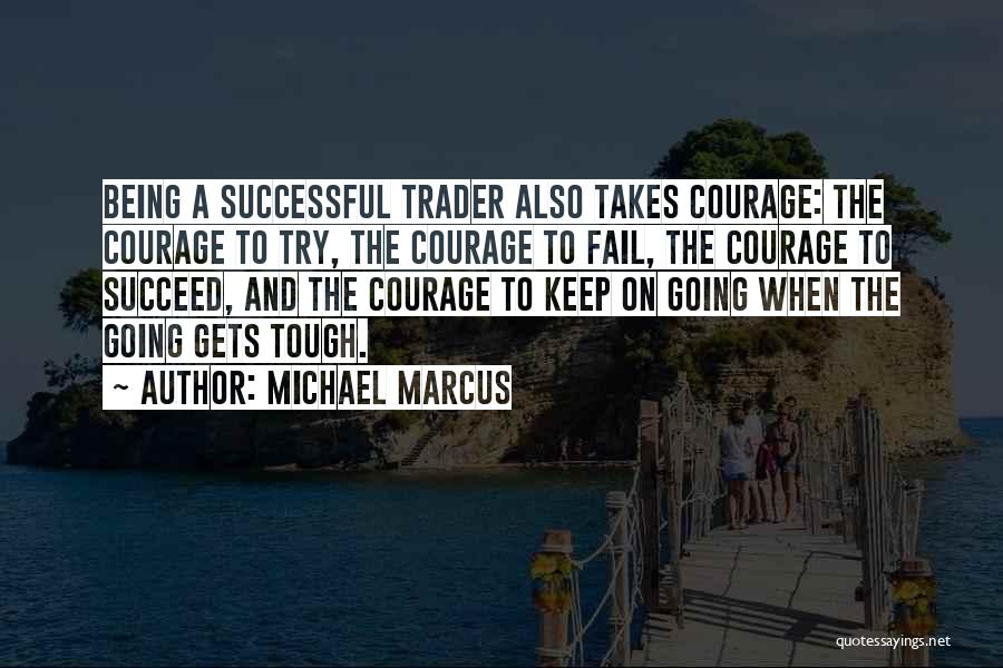 When The Going Gets Tough Quotes By Michael Marcus