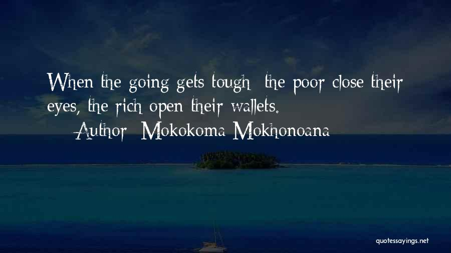When The Going Gets Tough Quotes By Mokokoma Mokhonoana