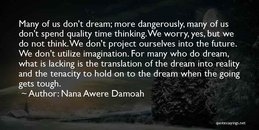When The Going Gets Tough Quotes By Nana Awere Damoah