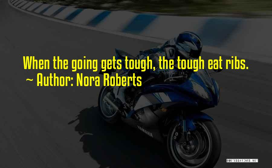 When The Going Gets Tough Quotes By Nora Roberts