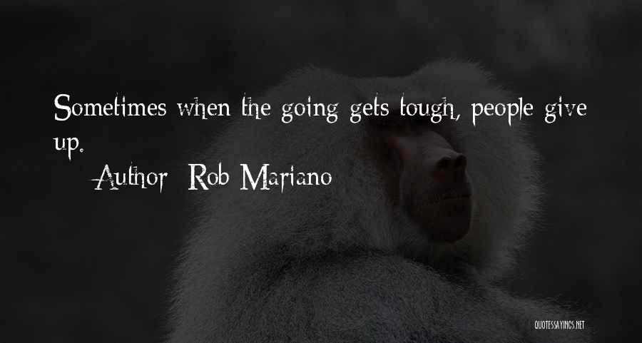 When The Going Gets Tough Quotes By Rob Mariano