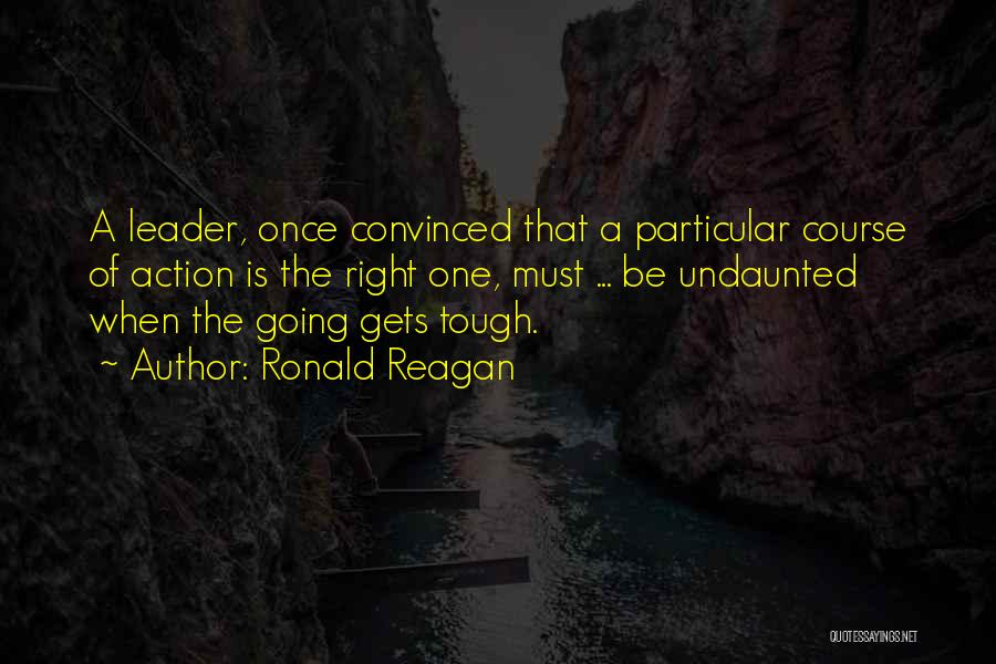 When The Going Gets Tough Quotes By Ronald Reagan