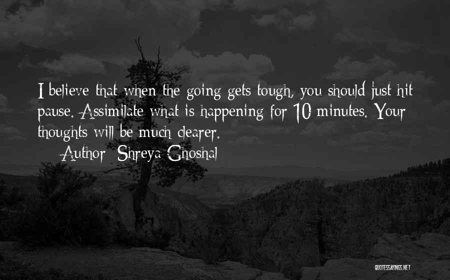 When The Going Gets Tough Quotes By Shreya Ghoshal