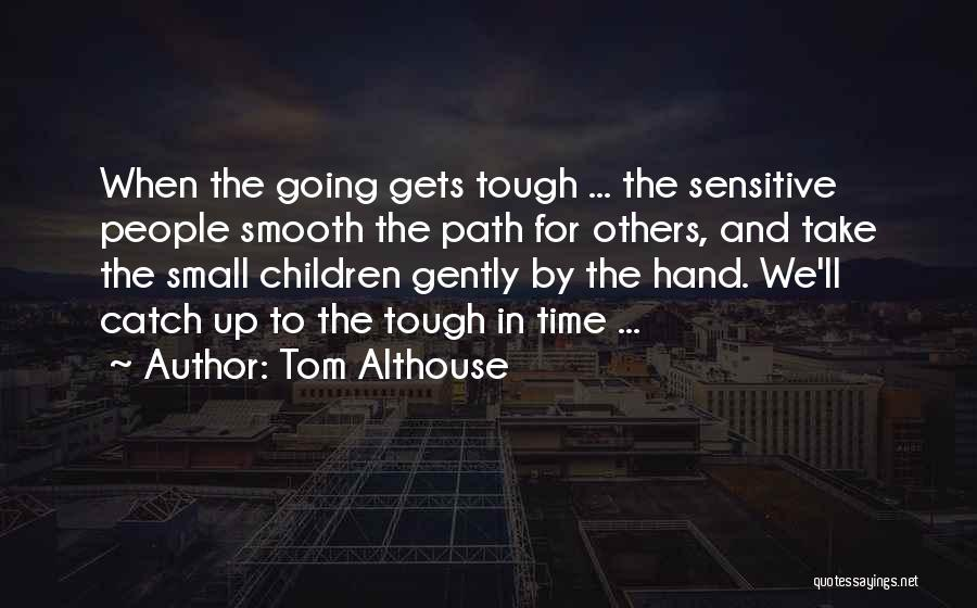 When The Going Gets Tough Quotes By Tom Althouse