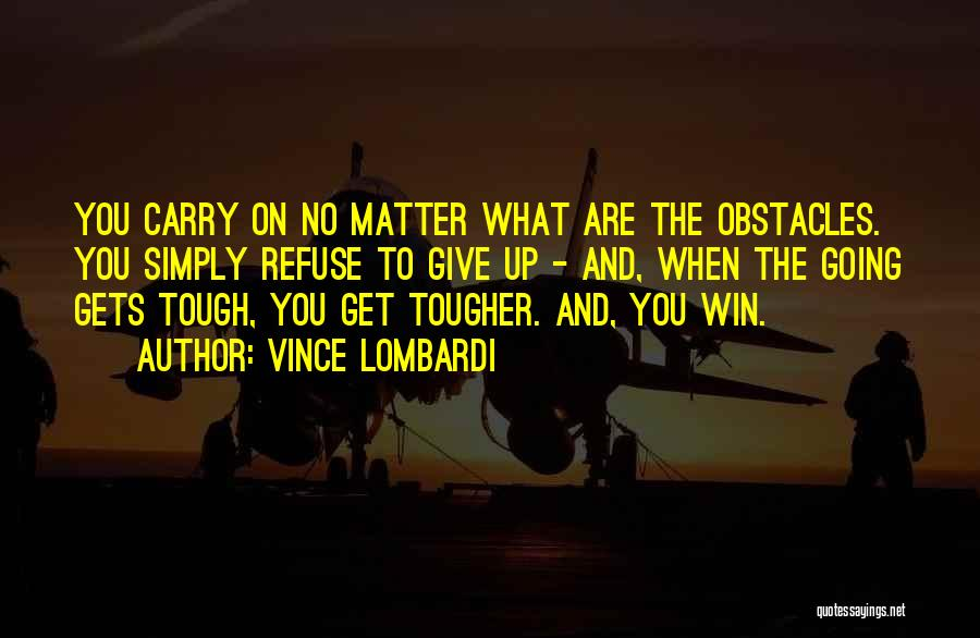 When The Going Gets Tough Quotes By Vince Lombardi