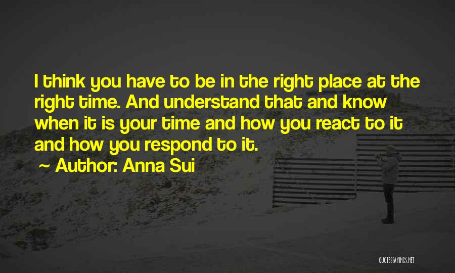 When The Time Is Right Quotes By Anna Sui
