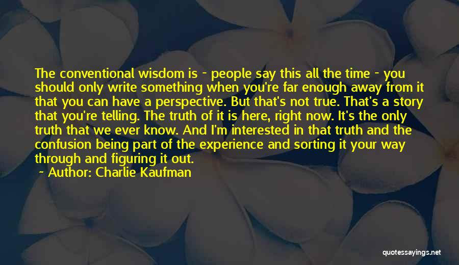 When The Time Is Right Quotes By Charlie Kaufman