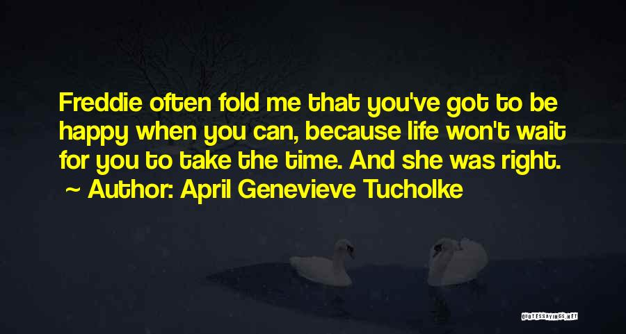 When The Time Right Quotes By April Genevieve Tucholke