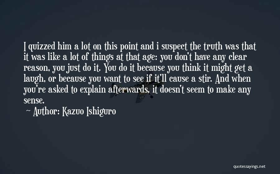 When Things Don't Make Sense Quotes By Kazuo Ishiguro