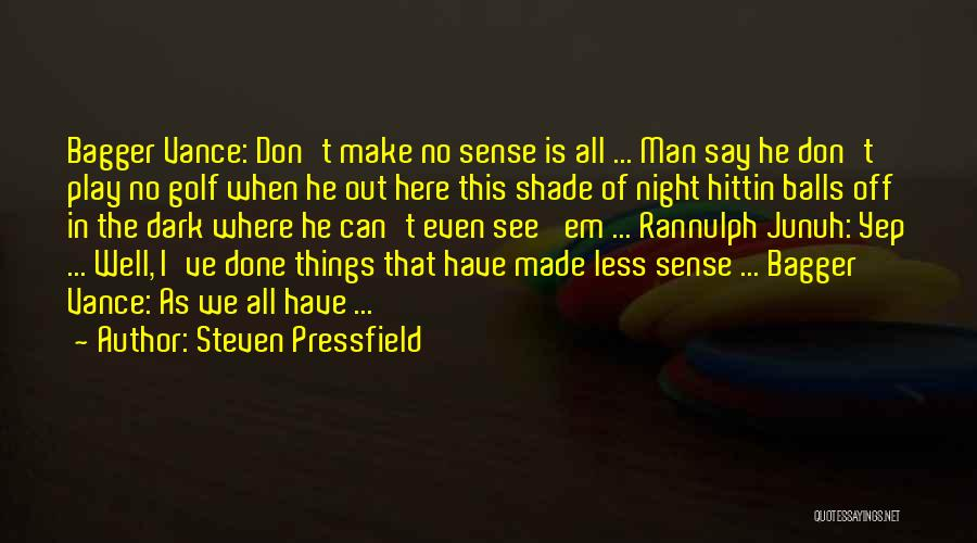 When Things Don't Make Sense Quotes By Steven Pressfield