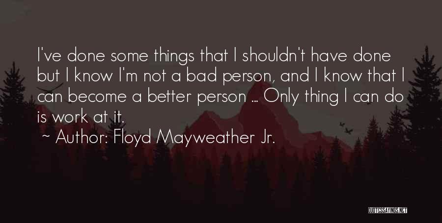 When U Know Better U Do Better Quotes By Floyd Mayweather Jr.
