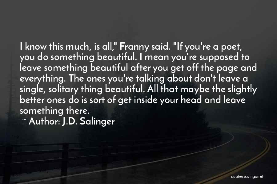 When U Know Better U Do Better Quotes By J.D. Salinger