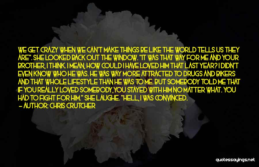 When We Fight Love Quotes By Chris Crutcher