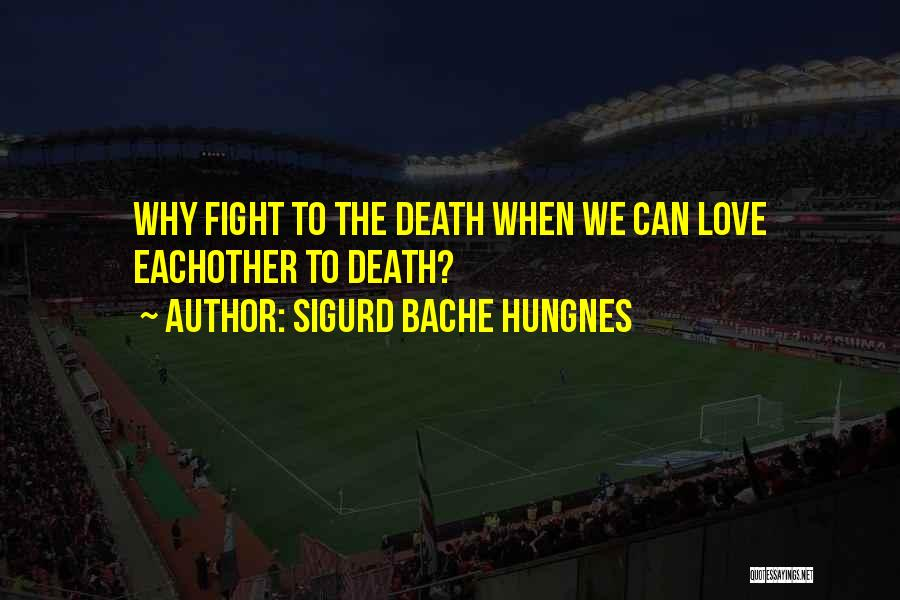 When We Fight Love Quotes By Sigurd Bache Hungnes