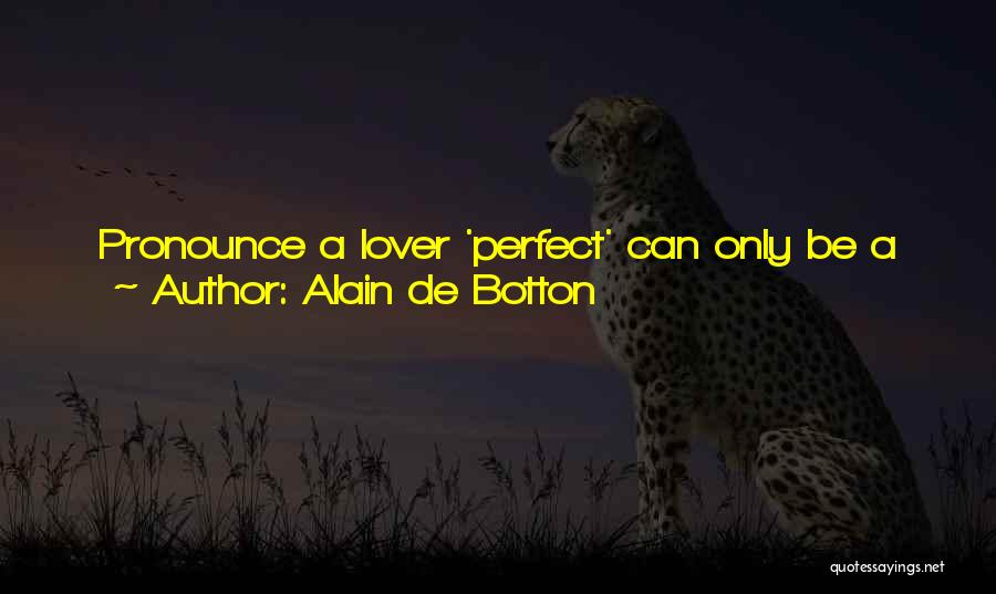 When We Love Someone Quotes By Alain De Botton
