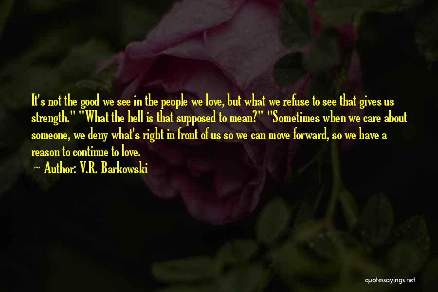 When We Love Someone Quotes By V.R. Barkowski