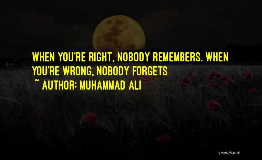 When You Do Something Right No One Remembers Quotes By Muhammad Ali