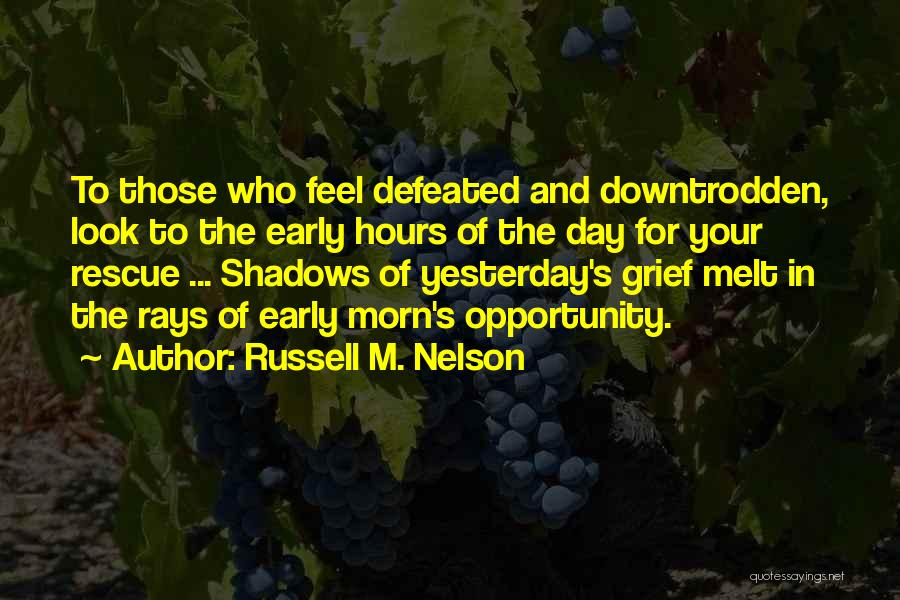 When You Feel Defeated Quotes By Russell M. Nelson
