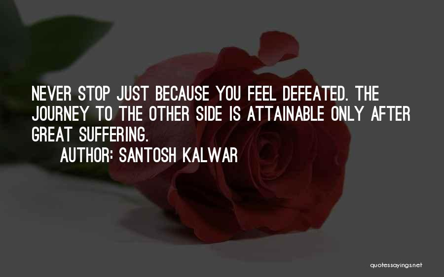 When You Feel Defeated Quotes By Santosh Kalwar