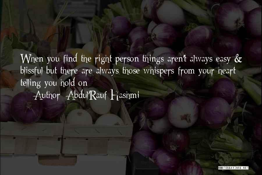 When You Find The Right Person Quotes By Abdul'Rauf Hashmi