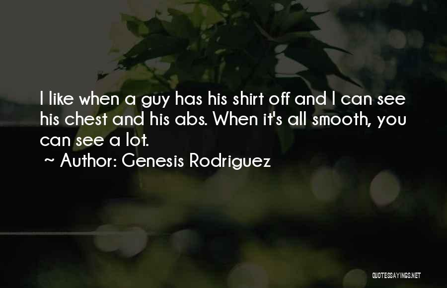 When You Like A Guy Quotes By Genesis Rodriguez