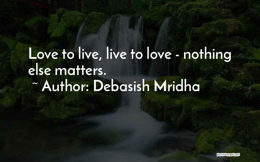When You Love Someone Nothing Else Matters Quotes By Debasish Mridha