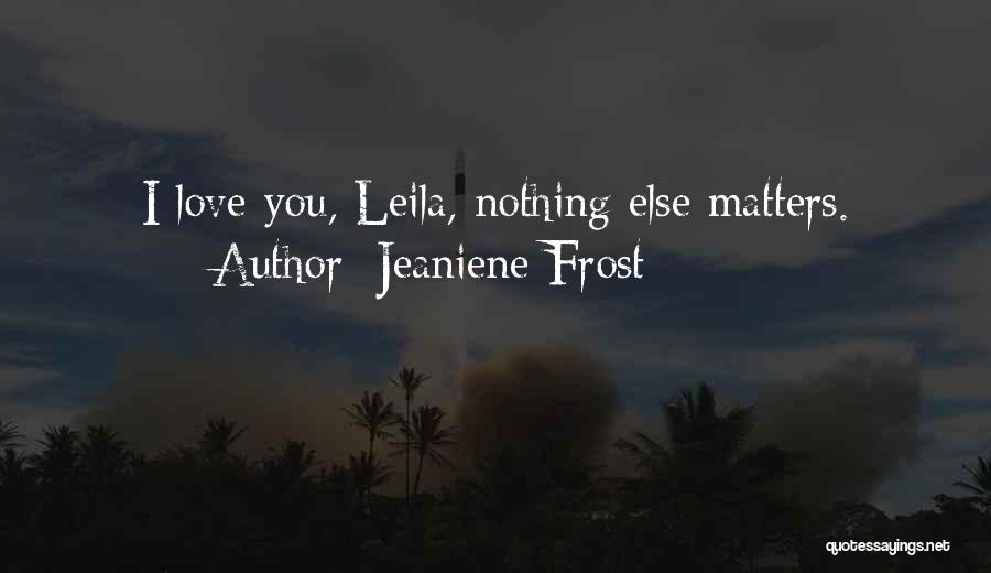 When You Love Someone Nothing Else Matters Quotes By Jeaniene Frost