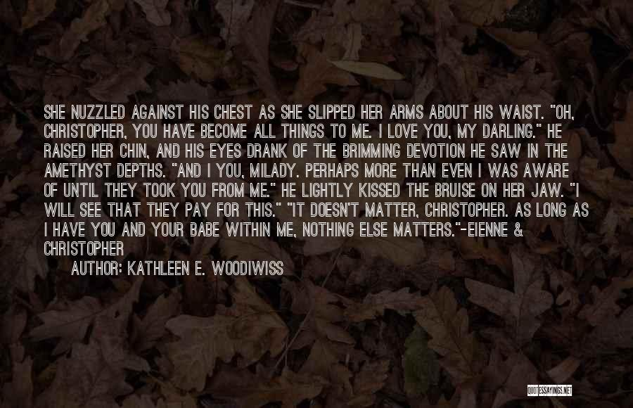 When You Love Someone Nothing Else Matters Quotes By Kathleen E. Woodiwiss