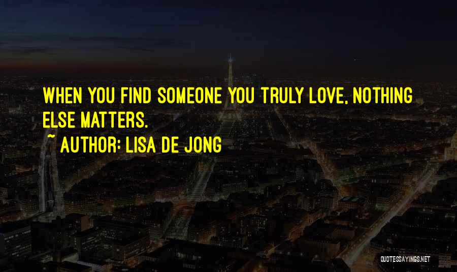 When You Love Someone Nothing Else Matters Quotes By Lisa De Jong