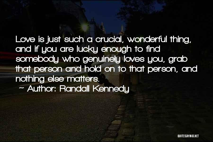 When You Love Someone Nothing Else Matters Quotes By Randall Kennedy