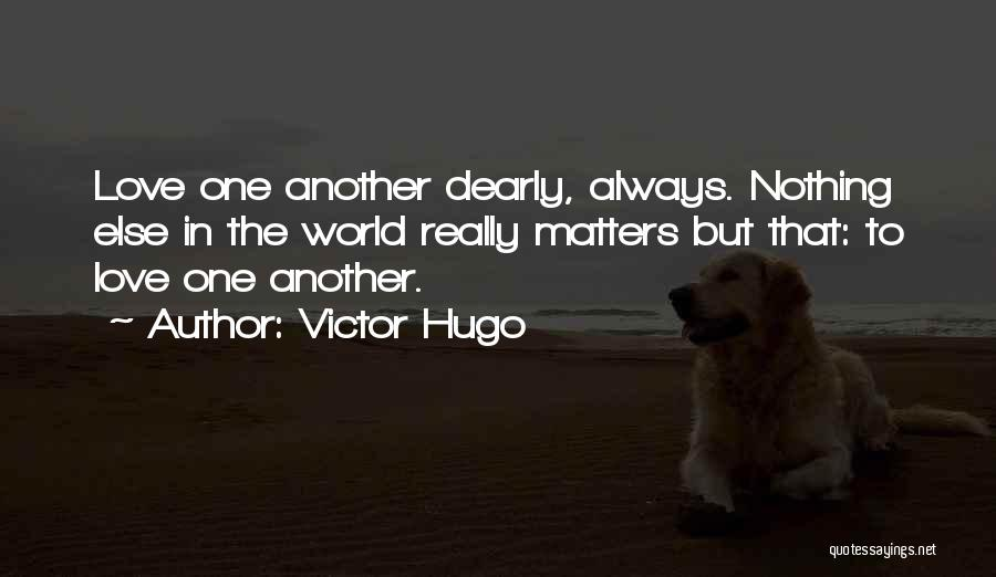 When You Love Someone Nothing Else Matters Quotes By Victor Hugo