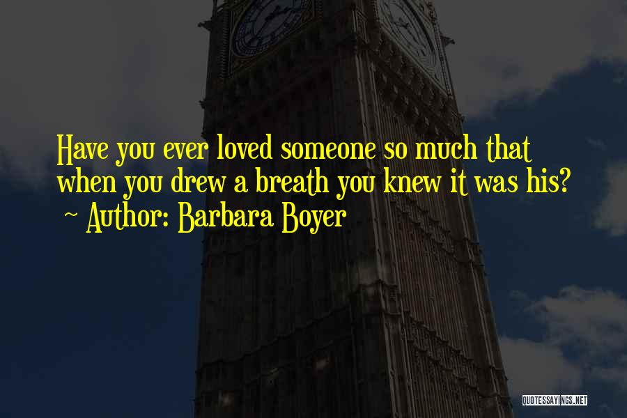 When You Love Someone So Much Quotes By Barbara Boyer