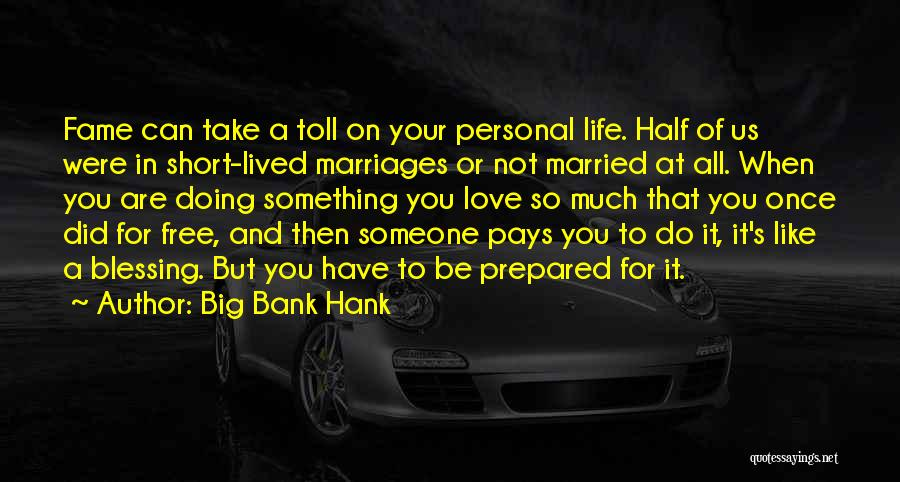 When You Love Someone So Much Quotes By Big Bank Hank