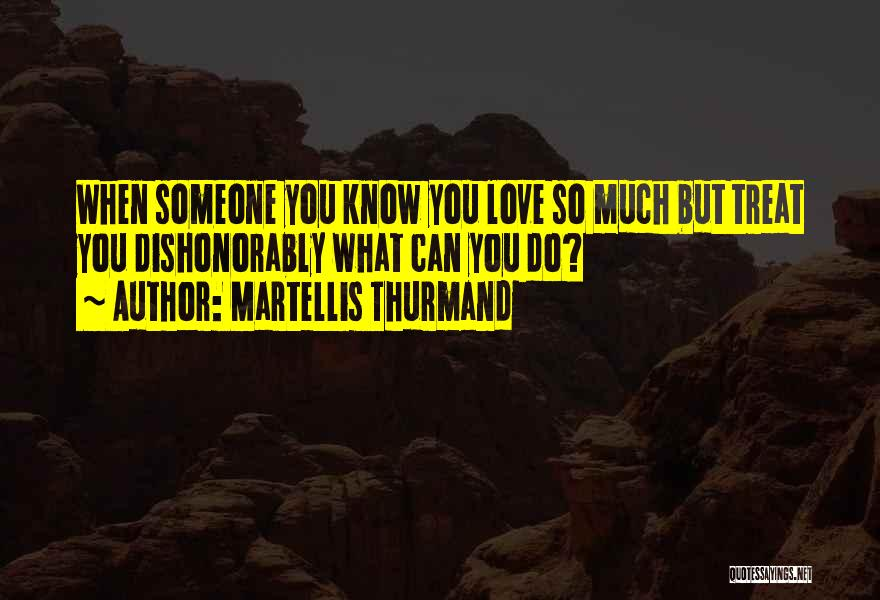 When You Love Someone So Much Quotes By Martellis Thurmand