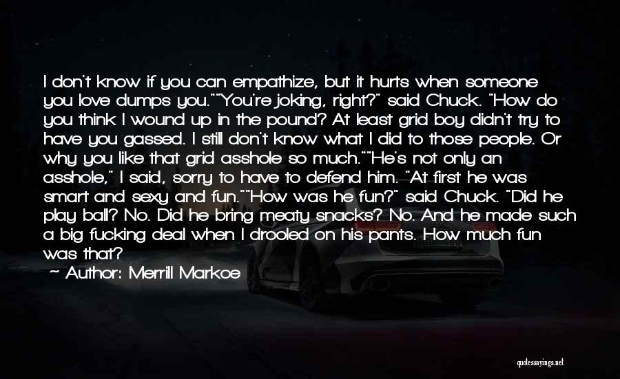 When You Love Someone So Much Quotes By Merrill Markoe