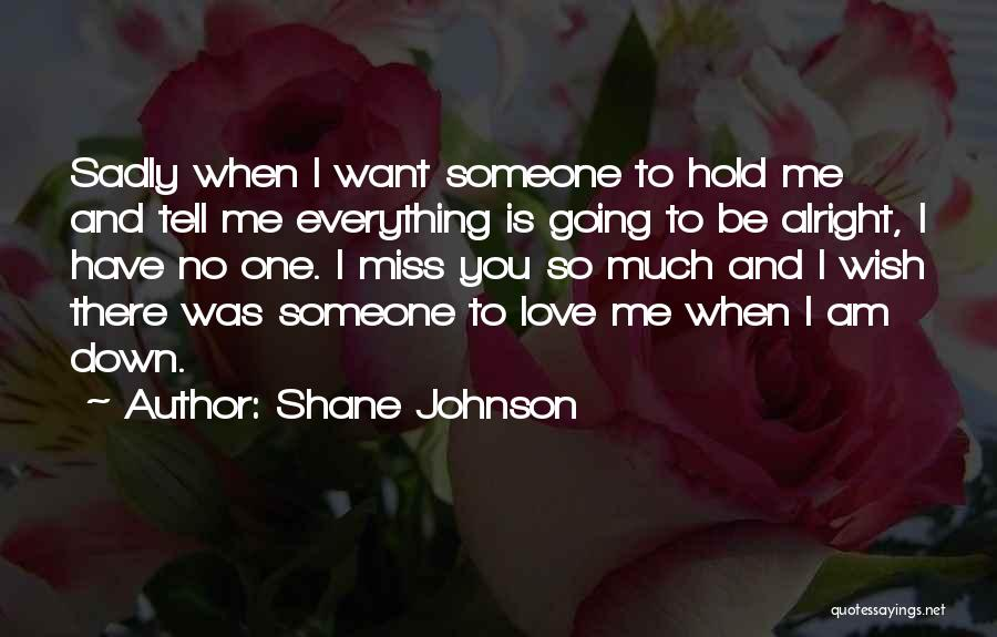 When You Love Someone So Much Quotes By Shane Johnson