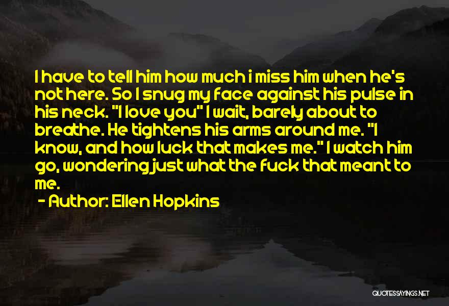 When You Miss Him Quotes By Ellen Hopkins