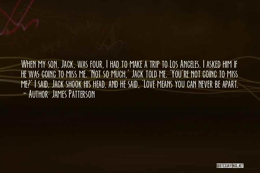 When You Miss Him Quotes By James Patterson