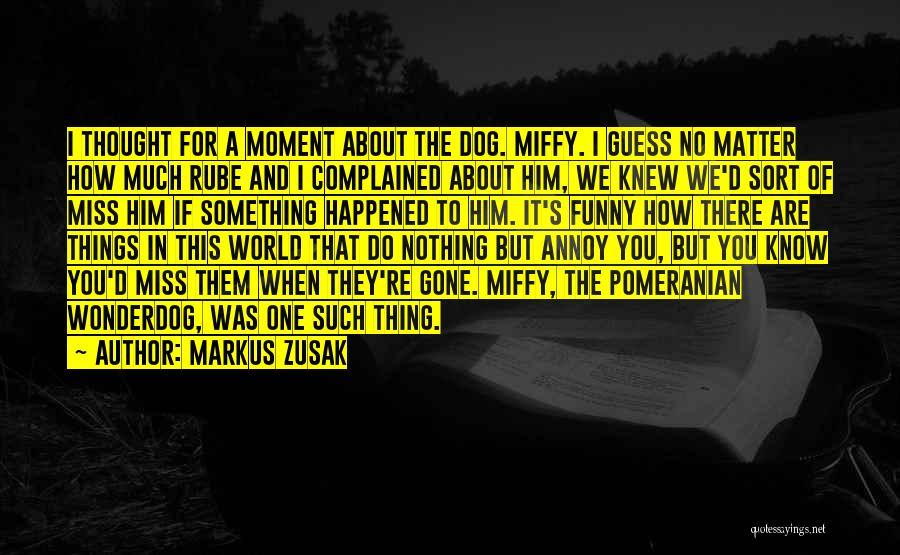 When You Miss Him Quotes By Markus Zusak