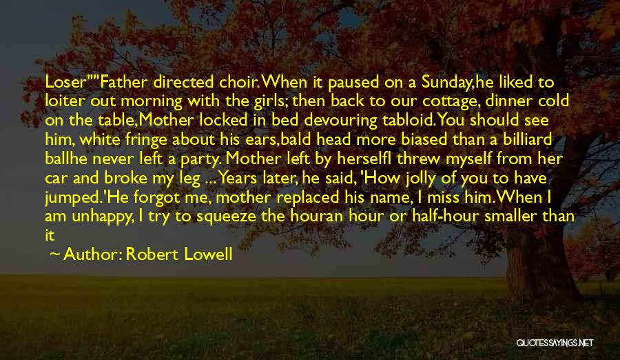When You Miss Him Quotes By Robert Lowell