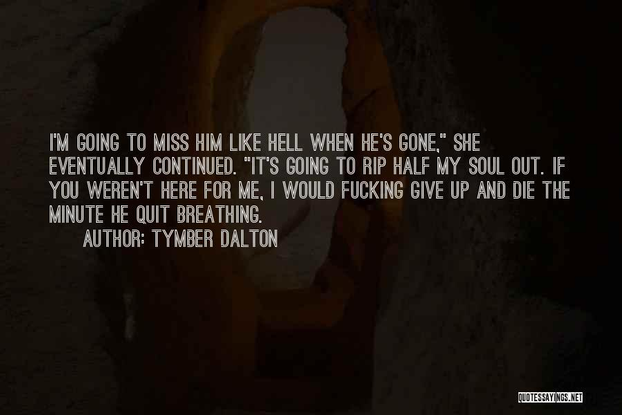 When You Miss Him Quotes By Tymber Dalton