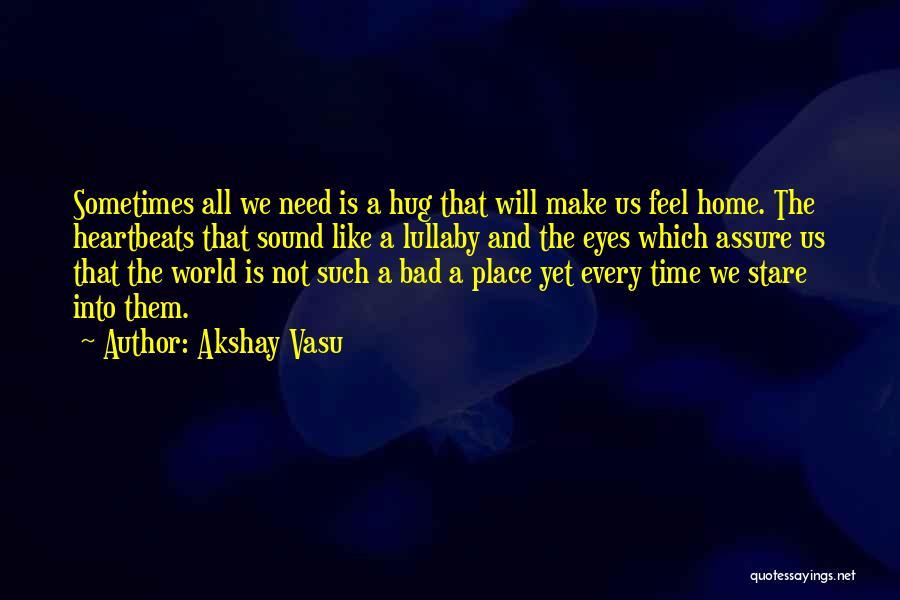 When You Need A Hug Quotes By Akshay Vasu